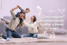 Cómo mejorar la comunicación familiar a través del juego
