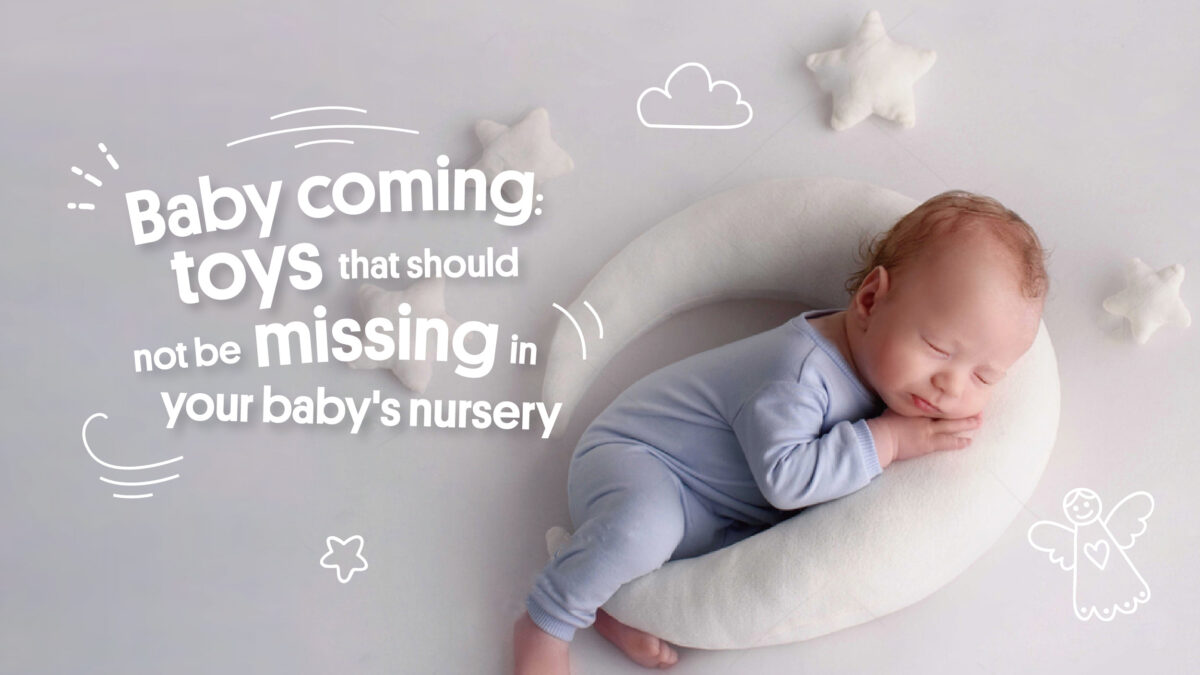 Baby coming: toys that should not be missing in your baby's nursery
